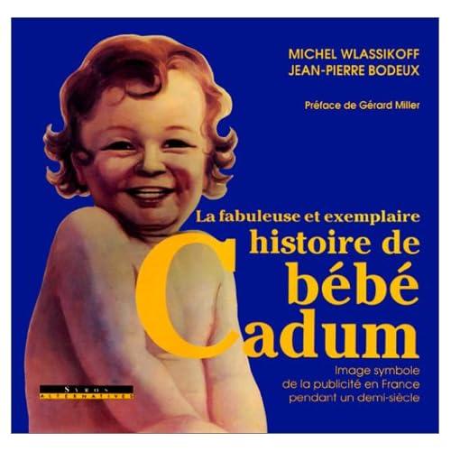 La Fabuleuse et exemplaire histoire de bébé Cadum : Image symbole de la publicité en France pendant un demi-siècle