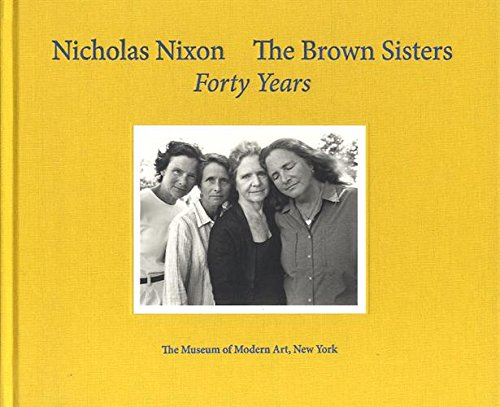 Nicholas Nixon: The Brown Sisters: Forty Years