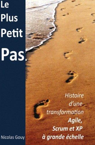 Le plus petit pas: Histoire d'une transformation Agile, Scrum et XP à grande échelle par Nicolas Gouy