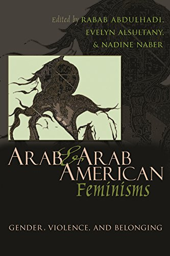 Arab and Arab American Feminisms: Gender, Violence, and Belonging (Gender, Culture, and Politics in the Middle East) (English Edition)