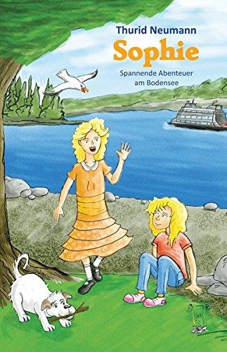 Sophie: Spannende Abenteuer am Bodensee - Konstanz, Umzug, Eingliederung, Bodensee, Freunde finden, Reiten, Pferde, Integration (Bodensee-Bücher)