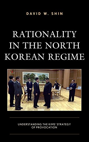 Rationality in the North Korean Regime: Understanding the Kims' Strategy of Provocation