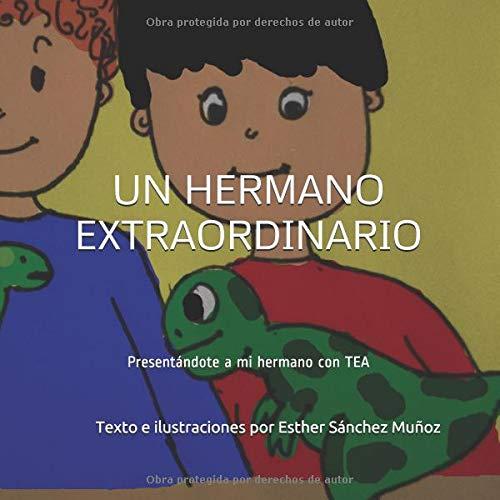 UN HERMANO EXTRAORDINARIO: Presentándote a mi hermano con TEA. par Sra. Esther Sánchez Muñoz