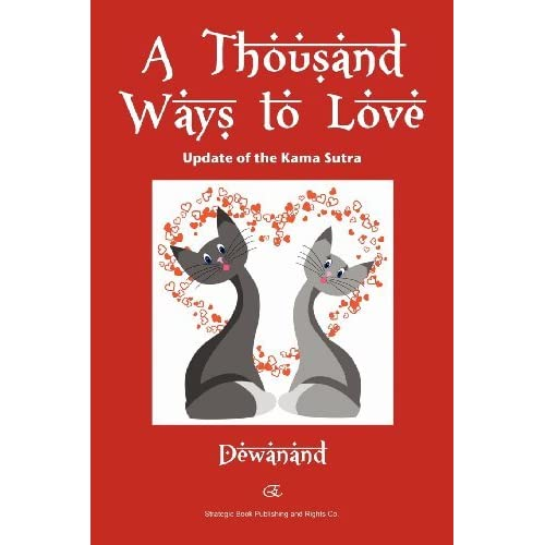 A Thousand Ways to Love: Update of the Kama Sutra by Dewanand (2012-12-21)