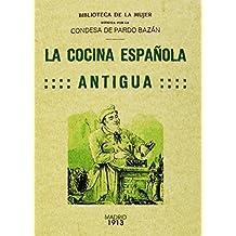 La cocina espanola antigua. Edicion Facsimilar (Spanish Edition) by Emilia Pardo Bazan (2012) Paperback