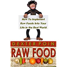 Raw Food - How To Implement Them In The Real World - (Be Your Own Nutritionist) (English Edition)
