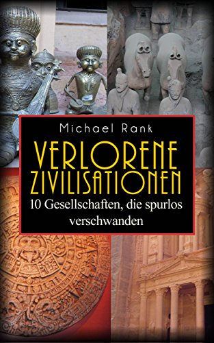 Verlorene Zivilisationen: 10 Kulturen, die spurlos verschwanden von [Rank, Michael]