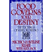 Food Governs Your Destiny: The Teachings of Namboku Mizuno by Michio Kushi (1991-03-02)