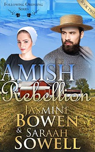 Amish Rebellion Amish Romance An Amish Romance Following Ordnung Series Book 2
