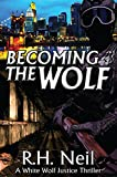 Becoming The Wolf (White Wolf Justice)