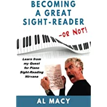 Becoming a Great Sight-Reader - or Not!: Learn from my Quest for Piano Sight-Reading Nirvana