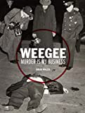 Weegee : Murder is my Business