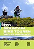 175 Mountainbiketouren Tiroler Unterland - Claudia Hammerle, Willi Hofer