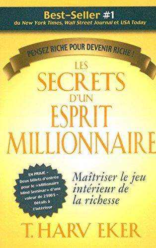 Les secrets d'un esprit millionnaire : Passer maître au jeu intérieur de la richesse par T. Harv Eker