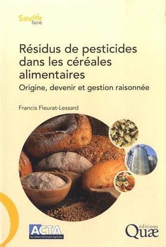 Résidus de pesticides dans les céréales alimentaires: Origine, devenir et gestion raisonnée. par Francis Fleurat-Lessard