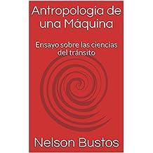 Antropología de una Máquina: Ensayo sobre las ciencias del tránsito (Spanish Edition)