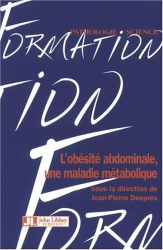 L'obésité abdominale, une maladie métabolique de Jean-Pierre Després (27 avril 2007) Broché