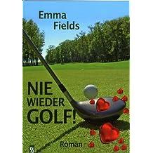 Nie wieder Golf!: Roman