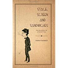 Stage, Screen and Sandwiches: The Remarkable Life of Kenelm Foss by Fanny Burney (2007-04-12)