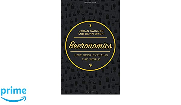 Beeronomics how beer explains the world amazon johan swinnen