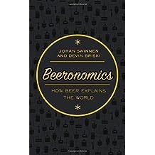 Beeronomics: How Beer Explains the World