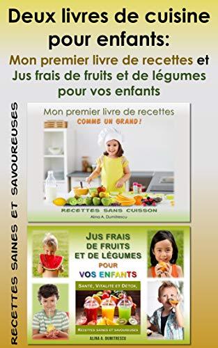 Deux livres de cuisine pour enfants: Mon premier livre de recettes et Jus frais de fruits et de légumes pour vos enfants: Recettes saines et savoureuses (Livres d'activités pour enfants t. 11) par