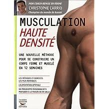 Musculation Haute Densite : Une nouvelle methode pour se contruire un corps ferme et muslé en 12 semaines