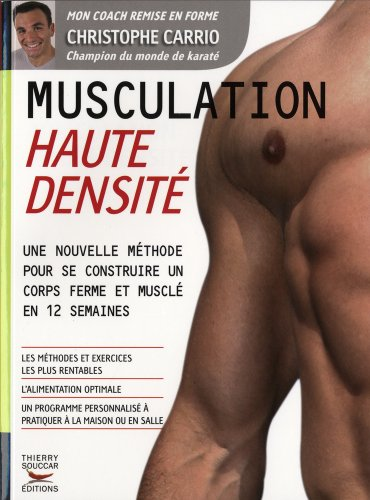 Musculation Haute Densite : Une nouvelle methode pour se contruire un corps ferme et musl en 12 semaines