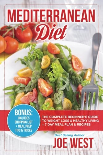 Mediterranean Diet: The Complete Beginner's Guide To Weight Loss & Healthy Living + 7 Day Meal Plan & Recipes (Healthy Heart, Weight Loss, ... Diet For Beginners, Slow Cooker) por Joe West