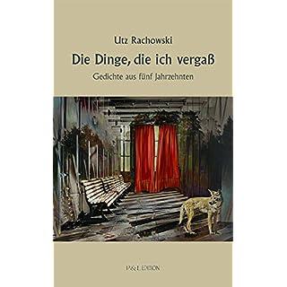 Die Dinge, die ich vergaß: Gedichte aus fünf Jahrzehnten (P&L Edition)