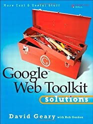 Google Web Toolkit Solutions: More Cool & Useful Stuff by David Geary (2007-11-17)