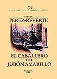 El caballero del jubón amarillo (Las aventuras del capitán Alatriste 5) (Spanish Edition)