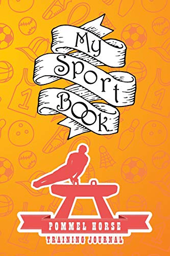 My sport book - Pommel horse training journal: 200 pages with 6