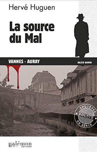 La source du Mal: Enquête à Vannes-Auray (Enquêtes en série t. 13) par Hervé Huguen