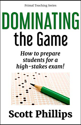 Dominating the Game: How to prepare students for a high-stakes exam! (Primal Teaching Series Book 3) (English Edition)