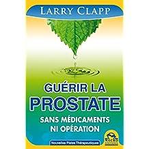 Guérir la prostate: Sans medicaments ni opération (Nouvelles Pistes Thérapeutiques)