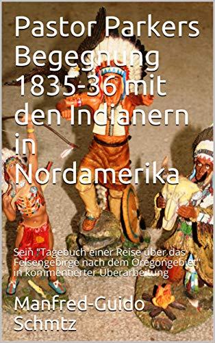 Pastor Parkers Begegnung 1835-36 mit den Indianern in Nordamerika : Sein