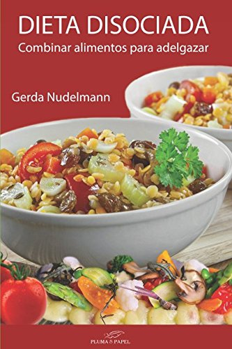 Dieta disociada: Combinar alimentos para adelgazar por Gerda Nudelmann