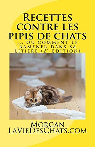 Recettes contre les pipis de chats: ou comment le ramener dans sa liti??re by Morgan LaVieDesChats.com (2014-04-25)