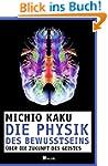 Die Physik des Bewusstseins: Über die...