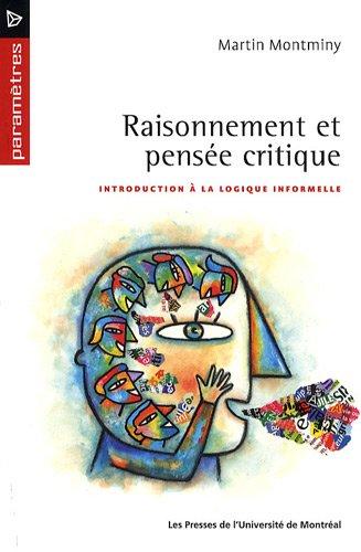 Raisonnement et pensée critique : Introduction à la logique informelle par Martin Montminy