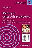 Rééduquer dyscalculie et dyspraxie - Méthode pratique pour l'enseignement des mathématiques