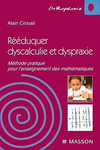 Rééduquer dyscalculie et dyspraxie: Méthode pratique pour l'enseignement des mathématiques