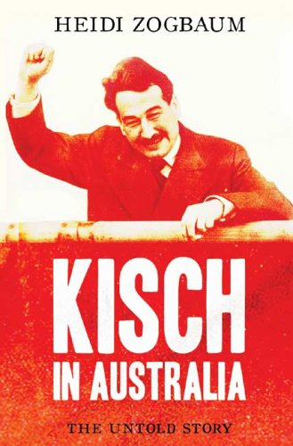 Kisch In Australia: The Untold Story