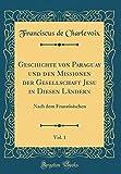 Geschichte von Paraguay und den Missionen der Gesellschaft Jesu in Diesen Ländern, Vol. 1: Nach dem Französischen (Classic Reprint)