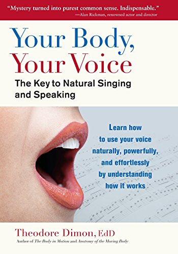 Your Body, Your Voice: The Key to Natural Singing and Speaking por Theodore, Jr. Dimon