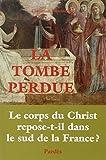 La Tombe perdue : Le corps du Christ repose-t-il dans ...