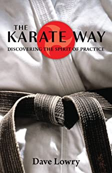 The Karate Way: Discovering the Spirit of Practice by [Lowry, Dave]