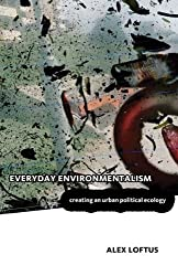 [( Everyday Environmentalism: Creating an Urban Political Ecology )] [by: Alex Loftus] [Jan-2012]