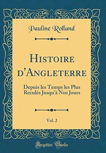 Histoire D'Angleterre, Vol. 2: Depuis Les Temps Les Plus Reculés Jusqu'à Nos Jours (Classic Reprint) par Pauline Rolland